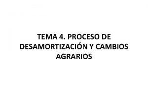TEMA 4 PROCESO DE DESAMORTIZACIN Y CAMBIOS AGRARIOS