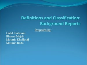 Definitions and Classification Background Reports Dalal Oubraim Ilhame