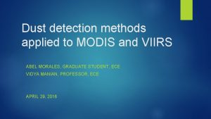 Dust detection methods applied to MODIS and VIIRS