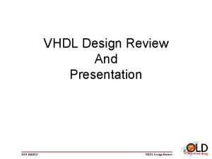 VHDL Design Review And Presentation 2004 MAPLD VHDL