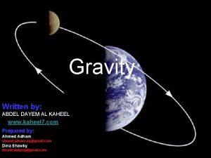 Gravity Written by ABDEL DAYEM AL KAHEEL www