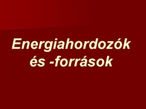 Energiahordozk s forrsok Erforrs s adottsg termszeti erforrs
