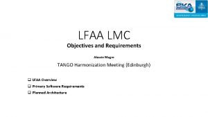 LFAA LMC Objectives and Requirements Alessio Magro TANGO