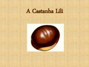 A Castanha Lili Era uma vez um castanheiro