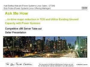 Kati BartfaiWalcott Power Systems Linux Sales STSM Bob