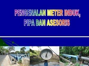 METER INDUK Fungsi Meter induk berguna untuk mengukur