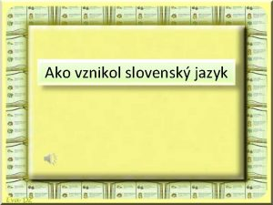 Ako vznikol slovensk jazyk MOJA VLAS Ako sa