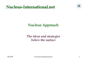 NucleusInternational net Nucleus Approach The ideas and strategies