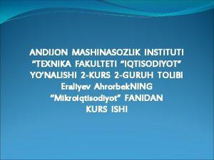 ANDIJON MASHINASOZLIK INSTITUTI TEXNIKA FAKULTETI IQTISODIYOT YONALISHI 2