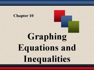 Chapter 10 Graphing Equations and Inequalities Chapter Sections