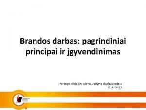 Brandos darbas pagrindiniai principai ir gyvendinimas Pareng Milda