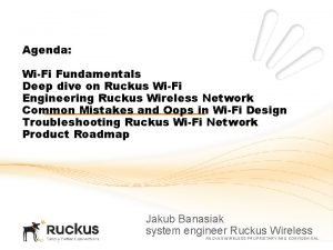 Agenda WiFi Fundamentals Deep dive on Ruckus WiFi