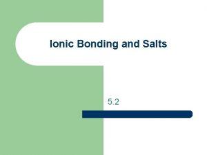 Ionic Bonding and Salts 5 2 Ionic Bonds