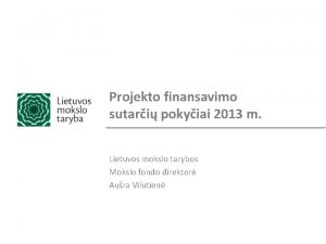 Projekto finansavimo sutari pokyiai 2013 m Lietuvos mokslo