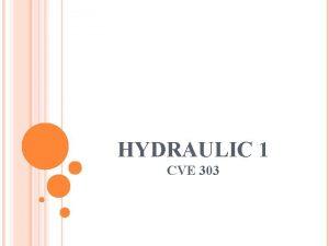 HYDRAULIC 1 CVE 303 BASICS OF FLUID FLOW