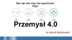 Bez rk bez ng bez ogranicze Ergo Przemys