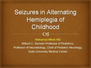 Seizures in Alternating Hemiplegia of Childhood Mohamad Mikati