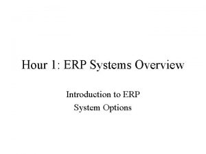 Hour 1 ERP Systems Overview Introduction to ERP