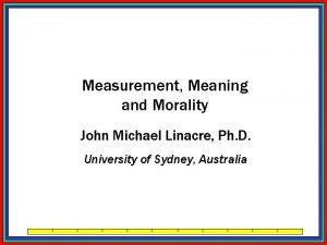 Measurement Meaning and Morality John Michael Linacre Ph