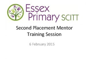 Second Placement Mentor Training Session 6 February 2015