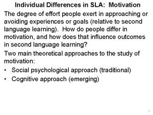 Individual Differences in SLA Motivation The degree of