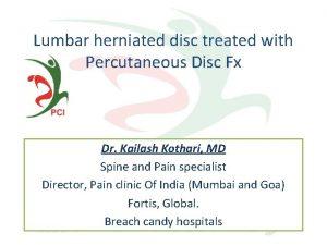 Lumbar herniated disc treated with Percutaneous Disc Fx