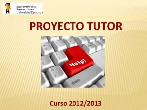 PROYECTO TUTOR Curso 20122013 PROYECTO TUTOR EL TUTOR