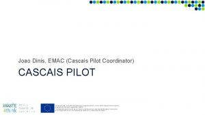 Joao Dinis EMAC Cascais Pilot Coordinator CASCAIS PILOT