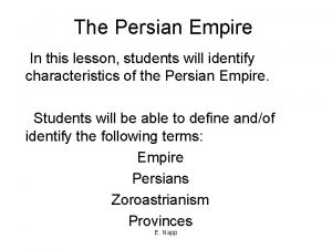 The Persian Empire In this lesson students will