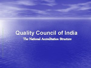 Quality Council of India The National Accreditation Structure