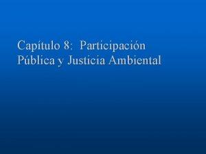 Captulo 8 Participacin Pblica y Justicia Ambiental Temas