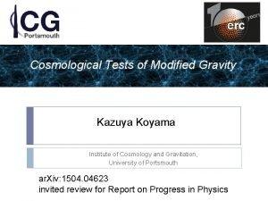 Cosmological Tests of Modified Gravity Kazuya Koyama Institute
