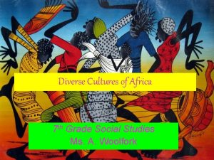 Diverse Cultures of Africa 7 th Grade Social