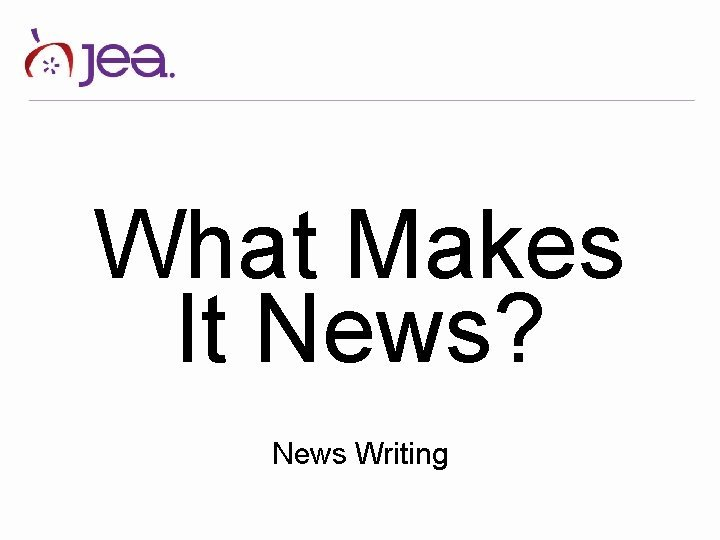 What Makes It News News Writing News is