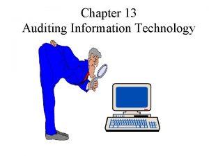 Chapter 13 Auditing Information Technology Presentation Outline I