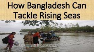 How Bangladesh Can Tackle Rising Seas Rising seas