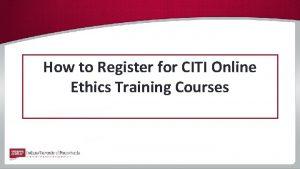 How to Register for CITI Online Ethics Training