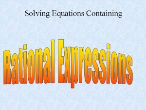 Solving Equations Containing First we will look at