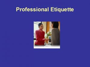 Professional Etiquette What is Etiquette Websters II New