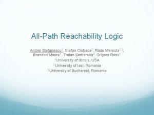 AllPath Reachability Logic Andrei Stefanescu 1 Stefan Ciobaca