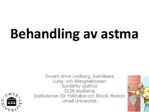 Behandling av astma Docent Anne Lindberg verlkare Lung