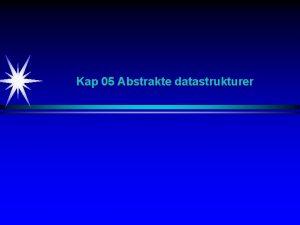 Kap 05 Abstrakte datastrukturer Arv Implementering Interface Abstrakte