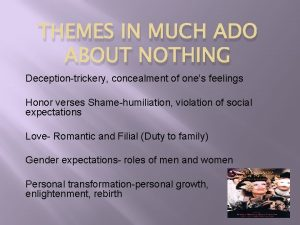 THEMES IN MUCH ADO ABOUT NOTHING Deceptiontrickery concealment