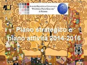 Piano strategico e piano attivit 2014 2016 la