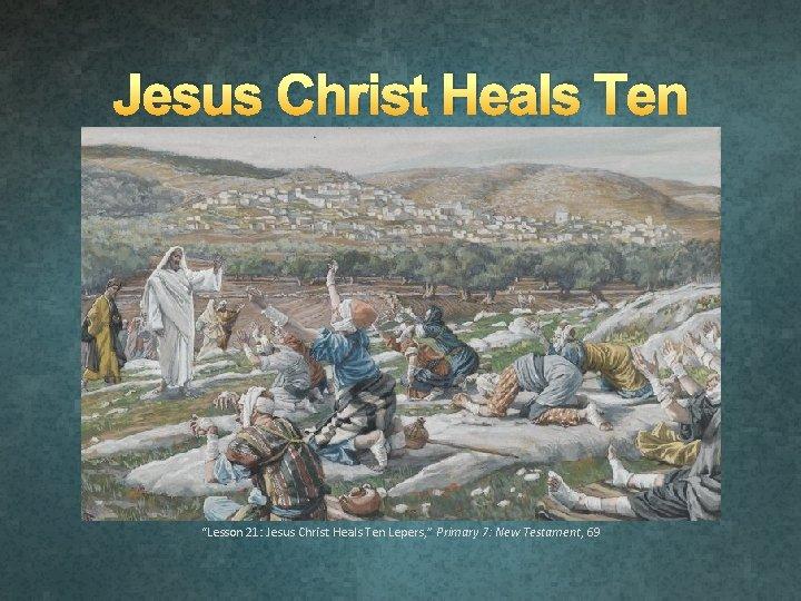 Jesus Christ Heals Ten Lepers Lesson 21 Jesus