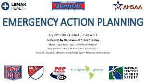 EMERGENCY ACTION PLANNING July 24 th 2015 AHSAA