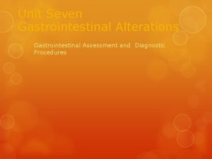 Unit Seven Gastrointestinal Alterations Gastrointestinal Assessment and Diagnostic
