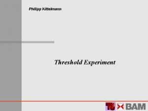 Philipp Kittelmann Threshold Experiment Structure Introduction Colour threshold