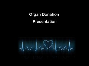 Organ Donation Presentation Organ Donation What is Organ