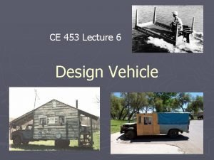 CE 453 Lecture 6 Design Vehicle Design Vehicle
